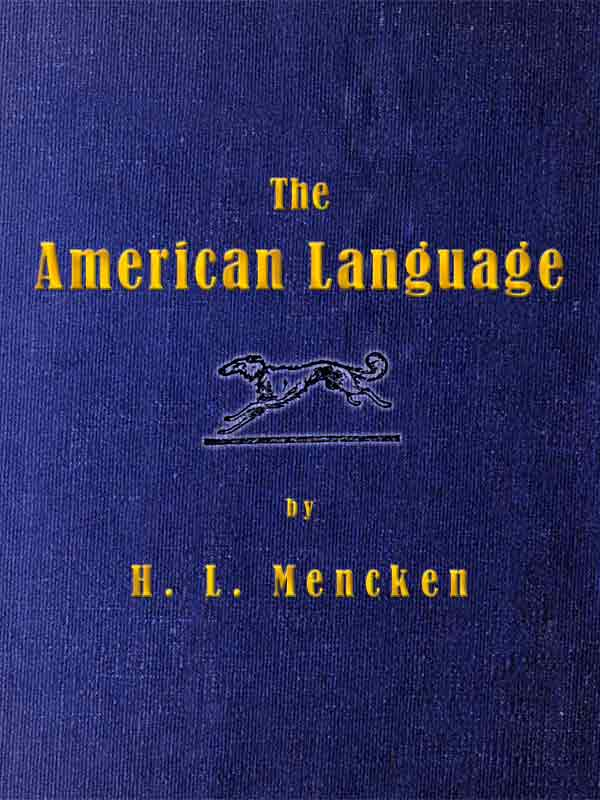 H.L. Mencken, The American Language, 1919