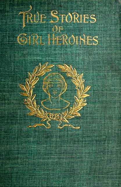A picture for the book True Stories of Girl Heroines