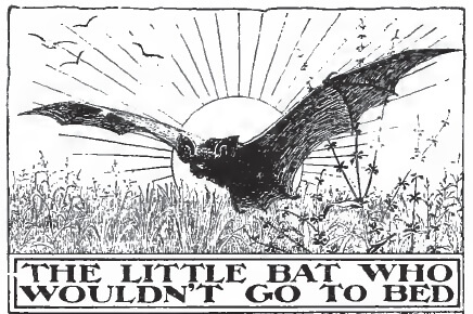 An illustration for the story The Little Bat Who Wouldn't Go to Bed by the author Clara Dillingham Pierson